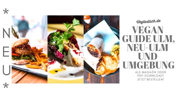 UN-FUCKING-FASSBAR: Der neue VEGAN GUIDE für ULM, NEU-ULM und UMGEBUNG ist da!!