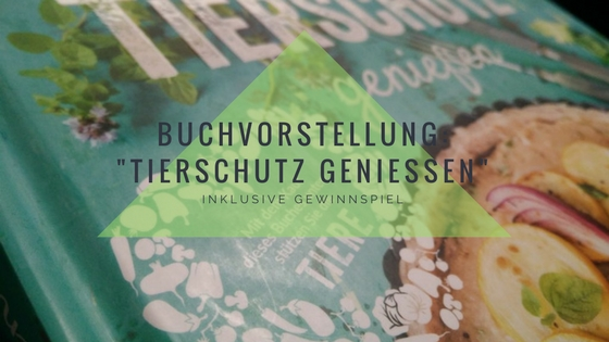 """Buchvorstellung: """"Tierschutz genießen"""" Deutscher Tierschutzbund e.V. – inklusive Verlosung"""