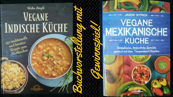 Indisch oder mexikanisch vegan? – so oder so ganz kulinarisch (inklusive Gewinnspiel)