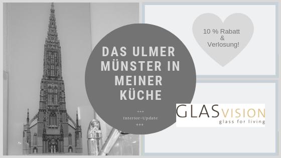 Interior-Update: Wie 'Glasvision' mir mein persönliches Ulmer Münster nach Hause in die Küche brachte… – mit Gewinnspiel & Rabatt
