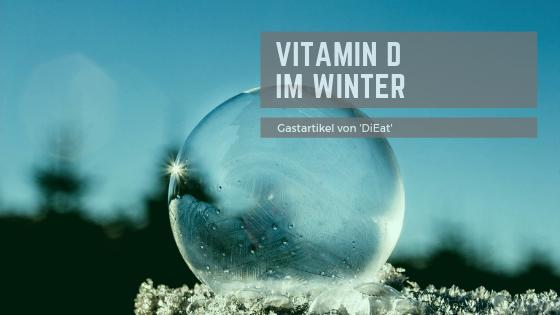 Gastartikel: Vitamin D im Winter – Was du unbedingt wissen solltest