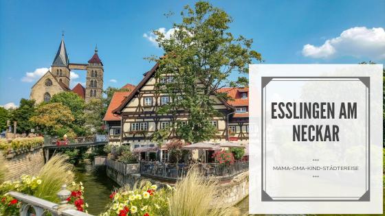 Esslingen am Neckar: Oma-Mama-Kind-Städtereise