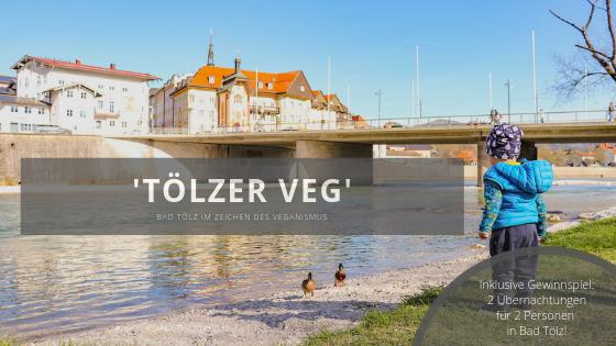 """Der """"Tölzer Veg"""" in Bad Tölz: eine ganze Ortschaft im Zeichen des Veganismus – inkl. Gewinnspiel für eine vegane Auszeit!"""