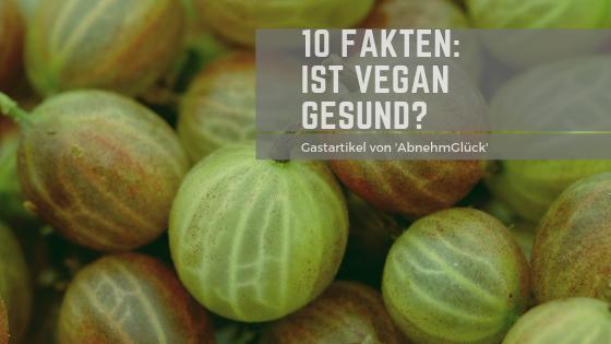 Gastartikel: Ist vegane Ernährung gesund? Diese 10 Fakten solltest du unbedingt kennen!