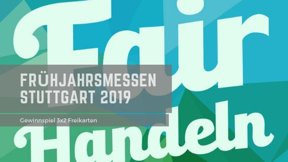 Gewinnspiel 'Fair Handeln 2019': 3×2 Tickets zu den Stuttgart Frühjahrsmessen April 2019