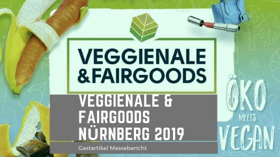 "Gastartikel: Messebericht ""Veggienale & FairGoods"" in Nürnberg – April 2019"