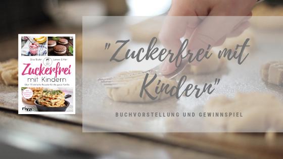 Gastartikel: Zuckerfrei mit Kindern: Über 70 einfache Rezepte für die ganze Familie – Buchvorstellung mit Gewinnspiel