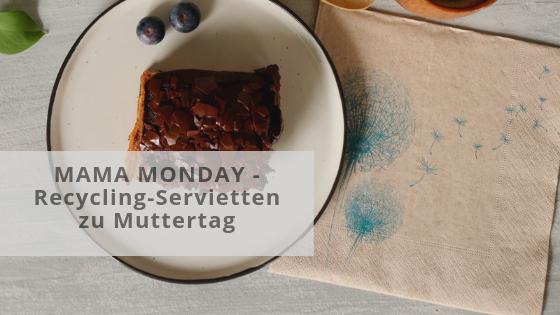 MAMA MONDAY: Muttertag steht an – Warum ich meiner Mutter dieses Jahr Recycling-Servietten schenke