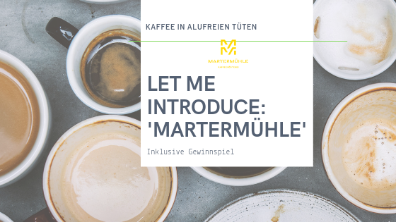 LET ME INTRODUCE: Kaffeerösterei 'Martermühle' aus Bayern – inklusive Gewinnspiel