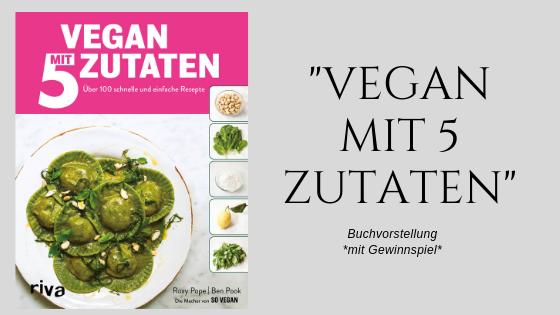 Gastartikel: Buchvorstellung: 'Vegan mit 5 Zutaten' – mit Gewinnspiel