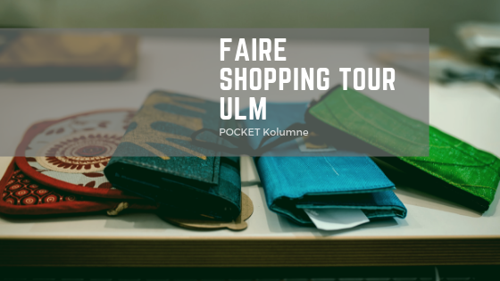 POCKET KOLUMNE: Auf fairer Shopping-Tour durch Ulm