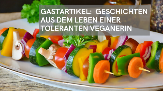 """Gastartikel: """"Bei drei ist das Gemüse vom Grill!"""" – Geschichten aus dem Leben einer toleranten Veganerin"""