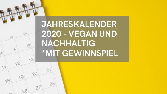 Vegan und nachhaltig durchs Jahr mit den schönsten Jahreskalendern für 2020 – mit Gewinnspiel