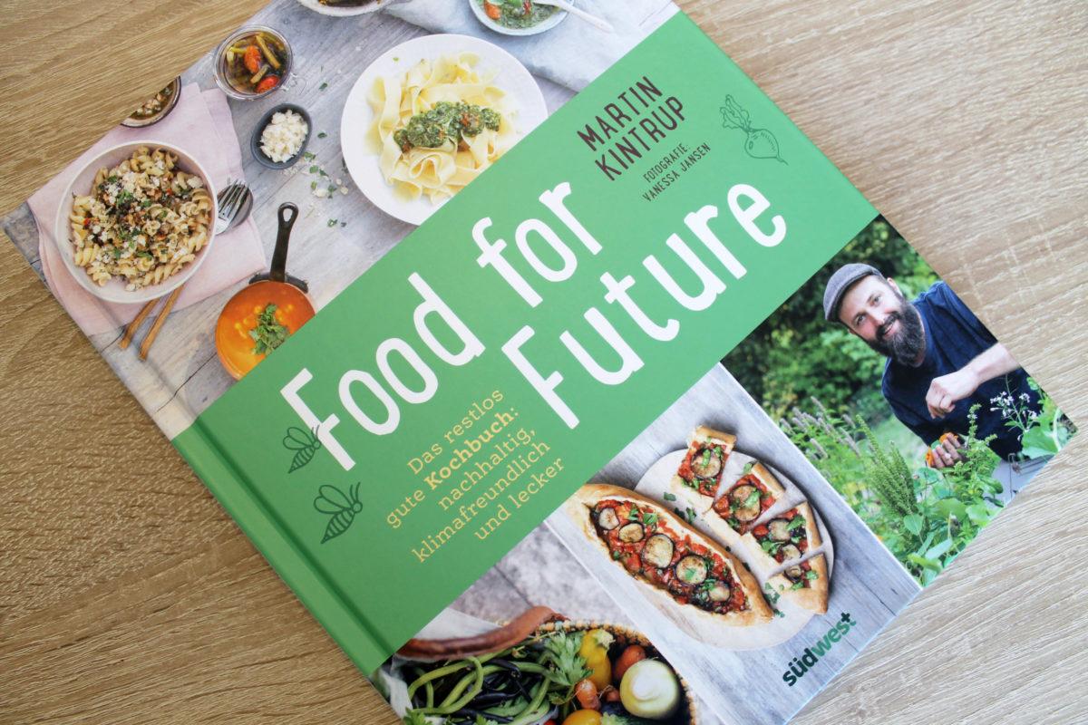 """Buchvorstellung """"Food for Future – Das restlos gute Kochbuch: nachhaltig, klimafreundlich und lecker"""" von Martin Kintrup – mit Gewinnspiel"""